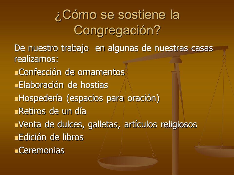 ¿Cómo se sostiene la Congregación? De nuestro trabajo en algunas de nuestras casas realizamos: Confección de ornamentos Confección de ornamentos Elabo
