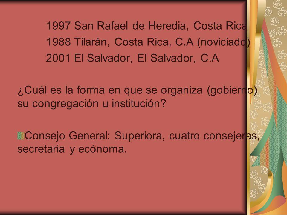 1997 San Rafael de Heredia, Costa Rica 1988 Tilarán, Costa Rica, C.A (noviciado) 2001 El Salvador, El Salvador, C.A ¿Cuál es la forma en que se organi