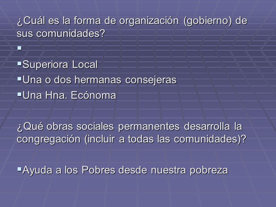 ¿Cuál es la forma de organización (gobierno) de sus comunidades? Superiora Local Superiora Local Una o dos hermanas consejeras Una o dos hermanas cons