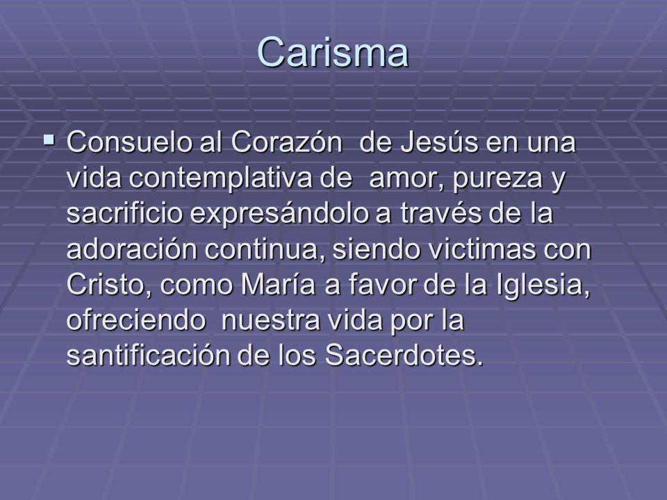 Carisma Consuelo al Corazón de Jesús en una vida contemplativa de amor, pureza y sacrificio expresándolo a través de la adoración continua, siendo vic