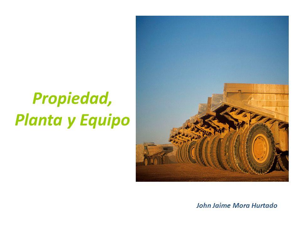 Propiedad, Planta y Equipo John Jaime Mora Hurtado