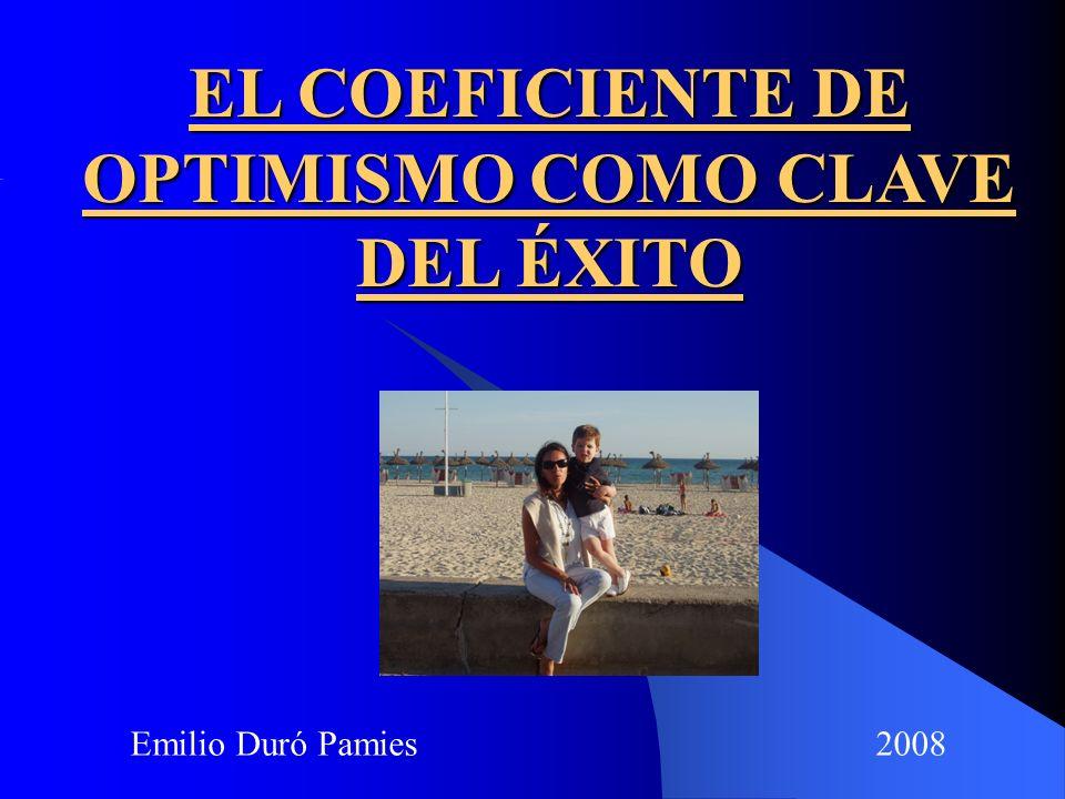 Emilio Duró Pamies 2008 EL COEFICIENTE DE OPTIMISMO COMO CLAVE DEL ÉXITO