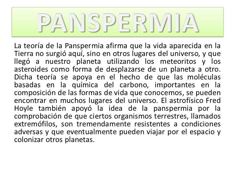 La teoría de la Panspermia afirma que la vida aparecida en la Tierra no surgió aquí, sino en otros lugares del universo, y que llegó a nuestro planeta