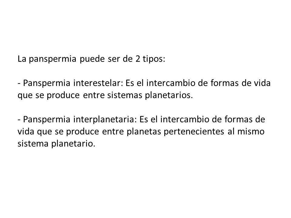 La panspermia puede ser de 2 tipos: - Panspermia interestelar: Es el intercambio de formas de vida que se produce entre sistemas planetarios. - Panspe