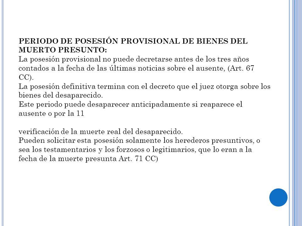 PERIODO DE POSESIÓN PROVISIONAL DE BIENES DEL MUERTO PRESUNTO: La posesión provisional no puede decretarse antes de los tres años contados a la fecha