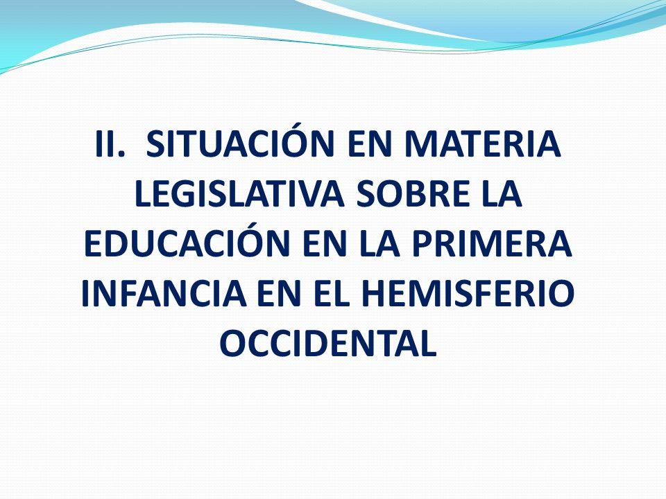 II. SITUACIÓN EN MATERIA LEGISLATIVA SOBRE LA EDUCACIÓN EN LA PRIMERA INFANCIA EN EL HEMISFERIO OCCIDENTAL