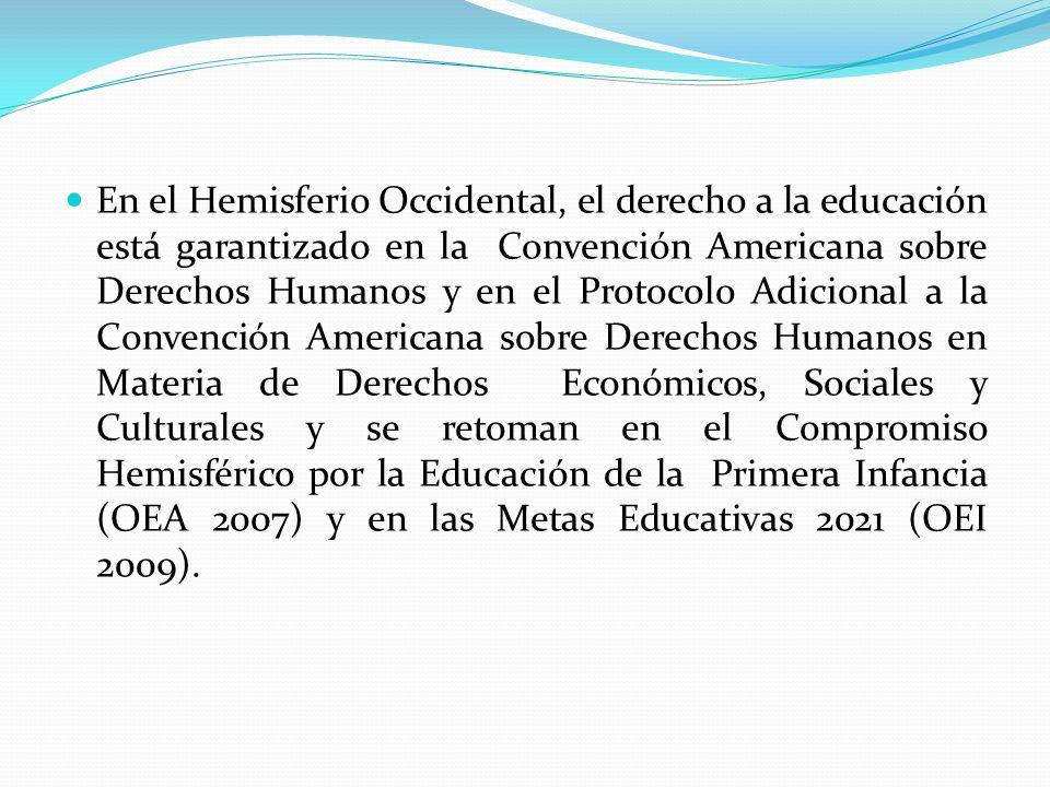 En el Hemisferio Occidental, el derecho a la educación está garantizado en la Convención Americana sobre Derechos Humanos y en el Protocolo Adicional