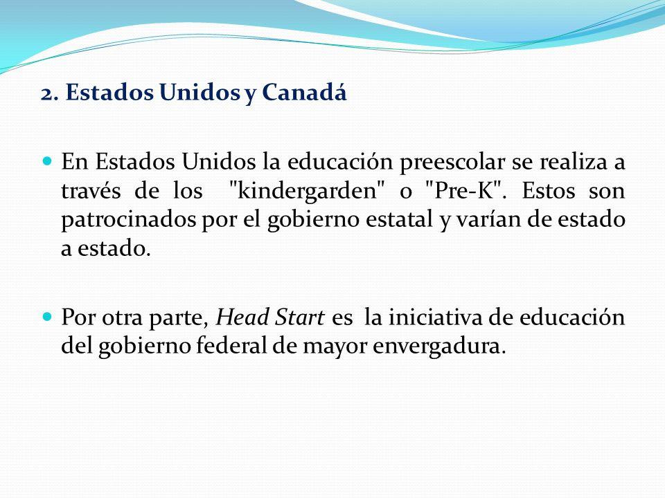 2. Estados Unidos y Canadá En Estados Unidos la educación preescolar se realiza a través de los