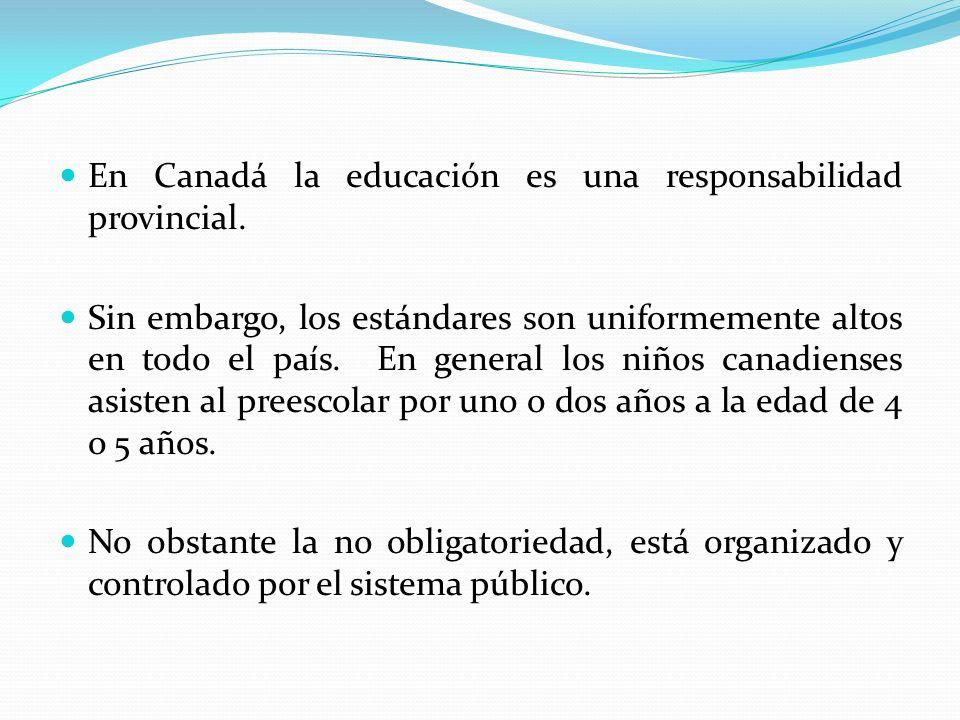 En Canadá la educación es una responsabilidad provincial. Sin embargo, los estándares son uniformemente altos en todo el país. En general los niños ca