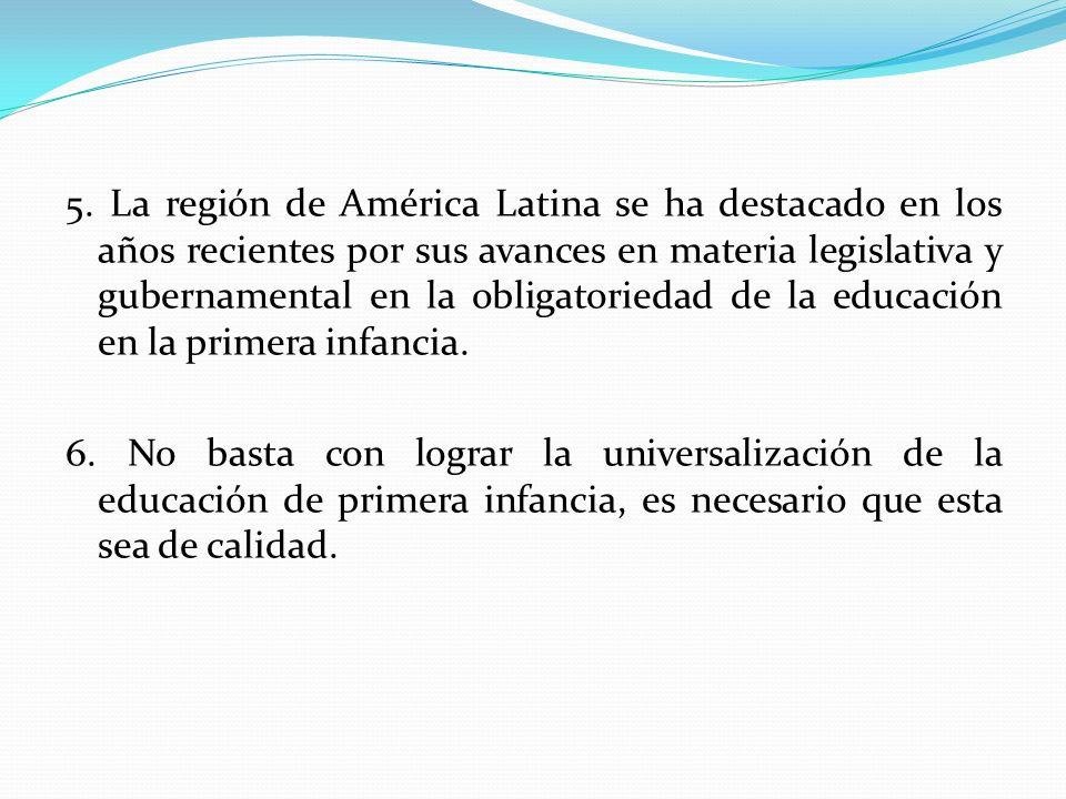 5. La región de América Latina se ha destacado en los años recientes por sus avances en materia legislativa y gubernamental en la obligatoriedad de la