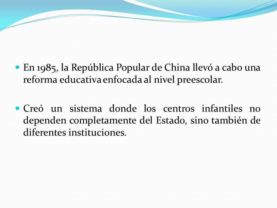 En 1985, la República Popular de China llevó a cabo una reforma educativa enfocada al nivel preescolar. Creó un sistema donde los centros infantiles n