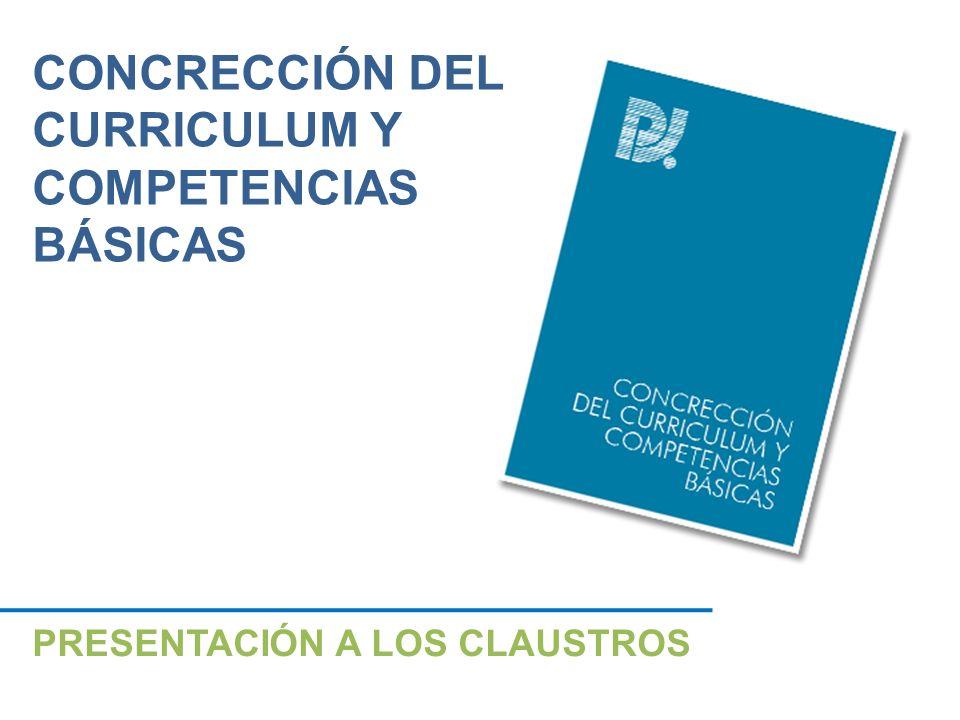 PRESENTACIÓN A LOS CLAUSTROS CONCRECCIÓN DEL CURRICULUM Y COMPETENCIAS BÁSICAS