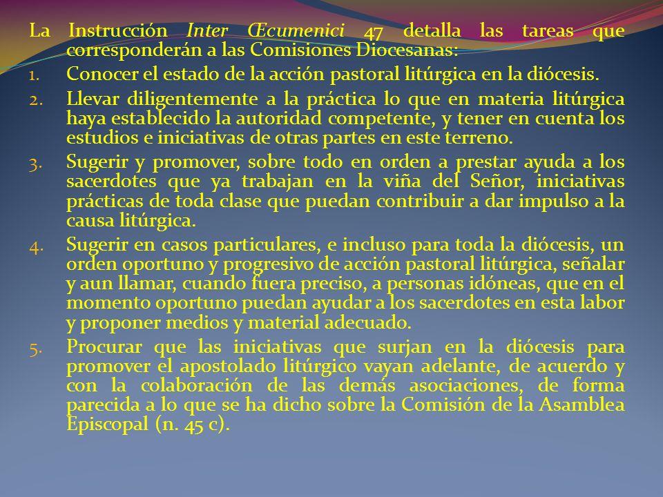 La Instrucción Inter Œcumenici 47 detalla las tareas que corresponderán a las Comisiones Diocesanas: 1.