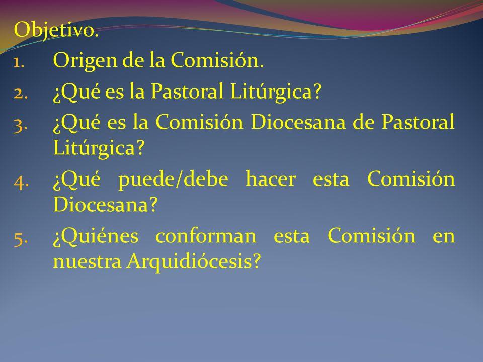 Objetivo.1. Origen de la Comisión. 2. ¿Qué es la Pastoral Litúrgica.