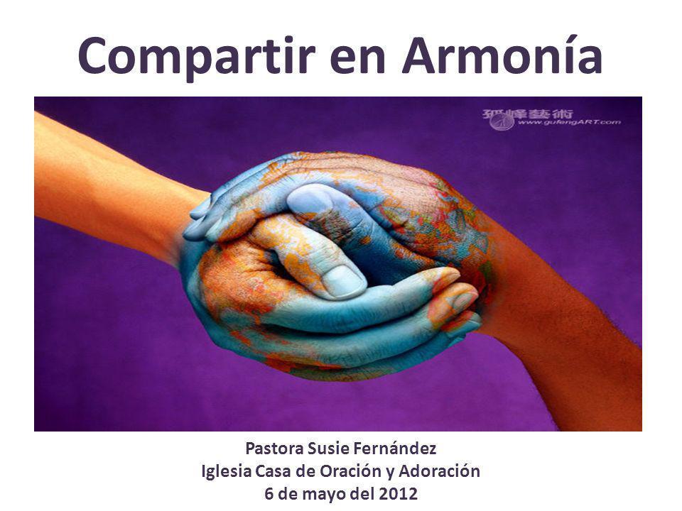 Compartir en Armonía Pastora Susie Fernández Iglesia Casa de Oración y Adoración 6 de mayo del 2012
