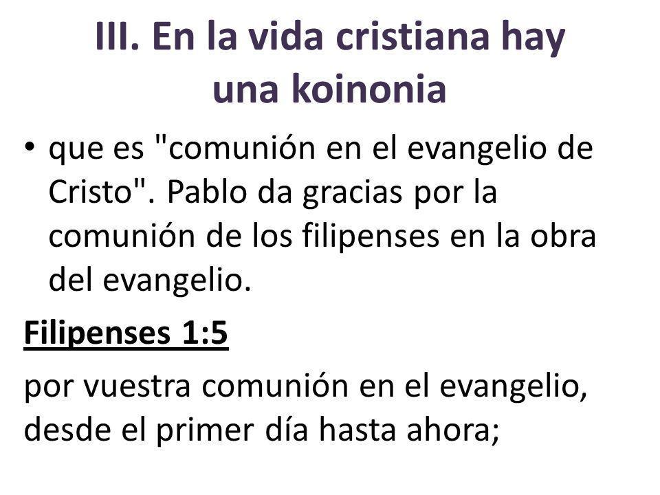 III.En la vida cristiana hay una koinonia que es comunión en el evangelio de Cristo .