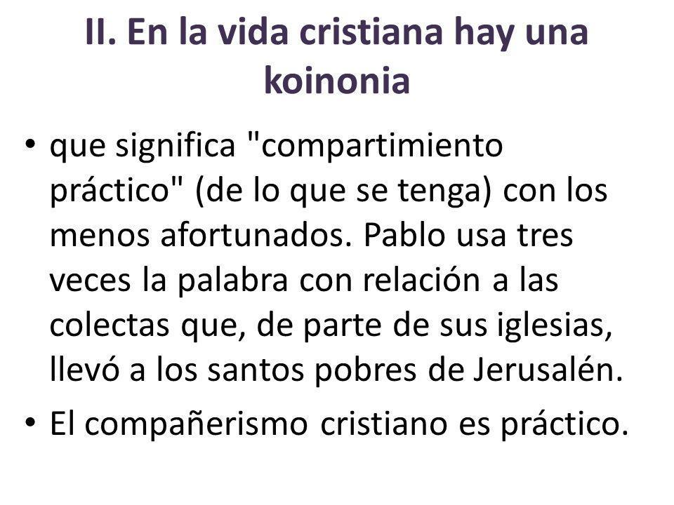 II. En la vida cristiana hay una koinonia que significa