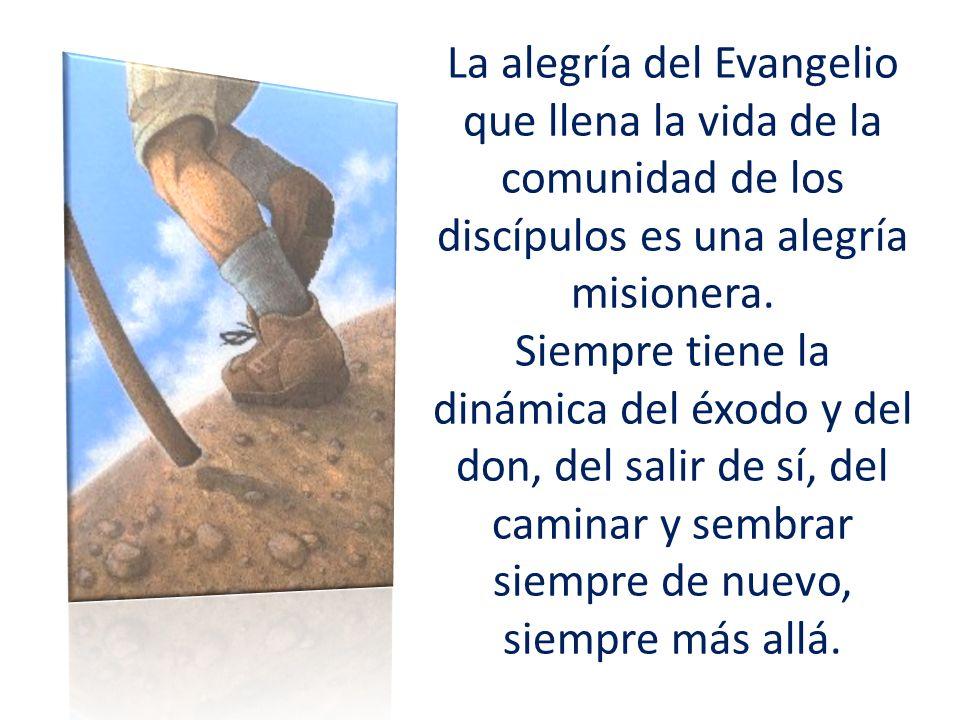 La alegría del Evangelio que llena la vida de la comunidad de los discípulos es una alegría misionera.