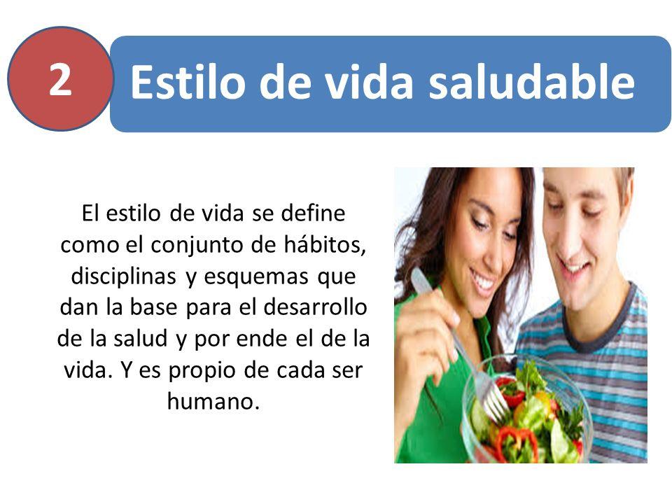 Estilo de vida saludable 2 El estilo de vida se define como el conjunto de hábitos, disciplinas y esquemas que dan la base para el desarrollo de la sa