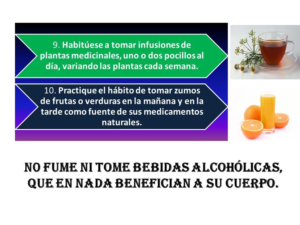 9. Habitúese a tomar infusiones de plantas medicinales, uno o dos pocillos al día, variando las plantas cada semana. 10. Practique el hábito de tomar