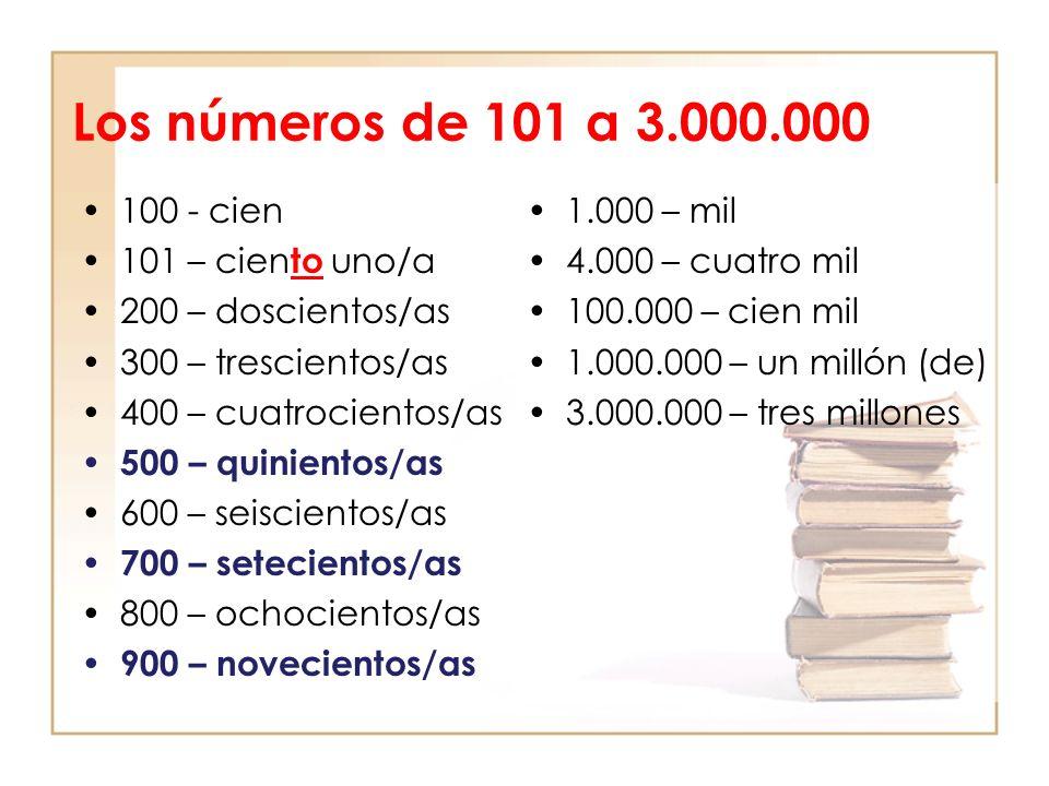 Los números de 101 a 3.000.000 100 - cien 101 – cien to uno/a 200 – doscientos/as 300 – trescientos/as 400 – cuatrocientos/as 500 – quinientos/as 600
