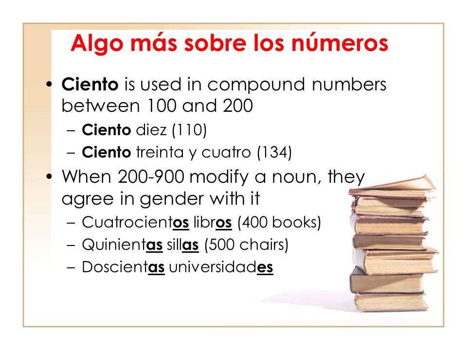 Algo más sobre los números Ciento is used in compound numbers between 100 and 200 – Ciento diez (110) – Ciento treinta y cuatro (134) When 200-900 mod