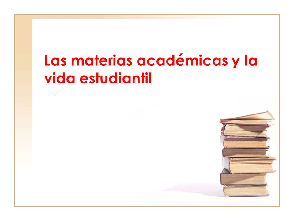 Las materias académicas y la vida estudiantil
