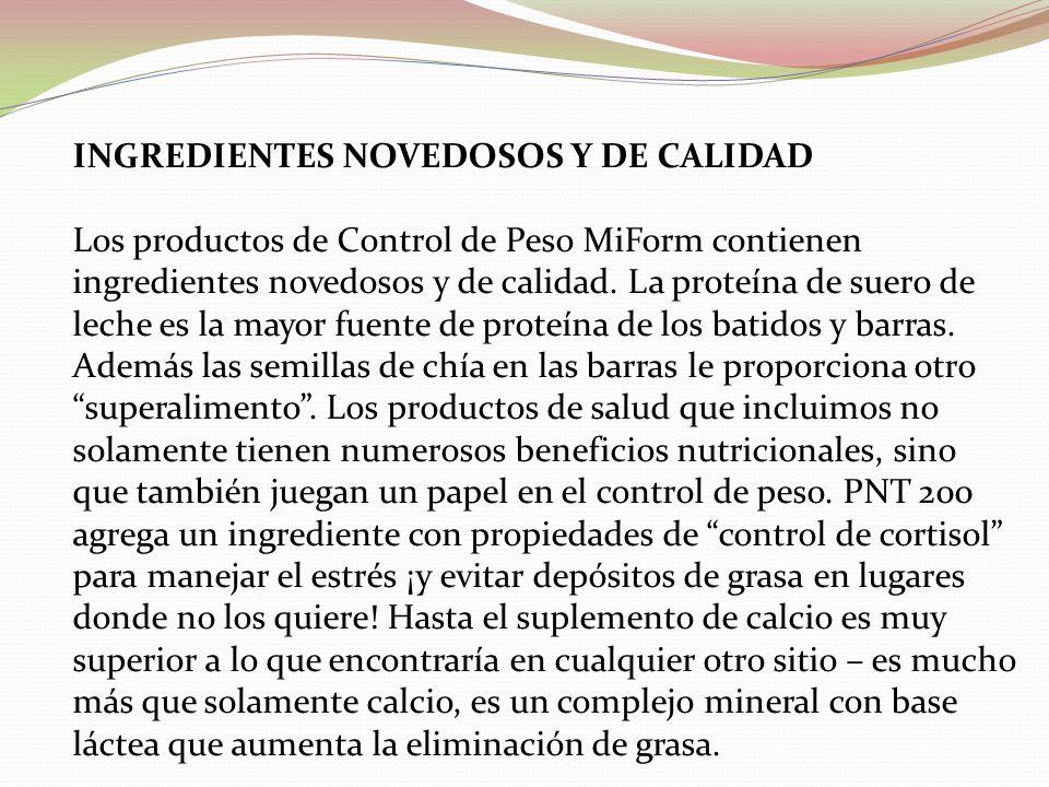 INGREDIENTES NOVEDOSOS Y DE CALIDAD Los productos de Control de Peso MiForm contienen ingredientes novedosos y de calidad.
