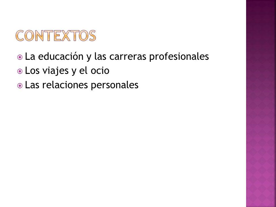 La educación y las carreras profesionales Los viajes y el ocio Las relaciones personales
