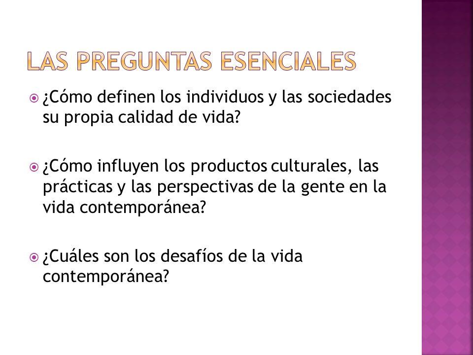 ¿Cómo definen los individuos y las sociedades su propia calidad de vida? ¿Cómo influyen los productos culturales, las prácticas y las perspectivas de
