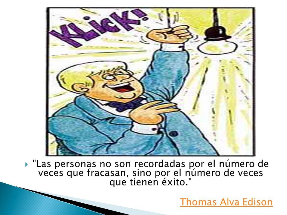 Las personas no son recordadas por el número de veces que fracasan, sino por el número de veces que tienen éxito. Thomas Alva Edison