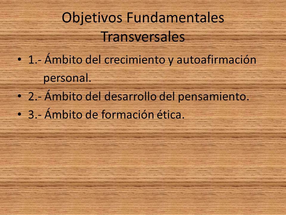 Objetivos Fundamentales Transversales 1.- Ámbito del crecimiento y autoafirmación personal.