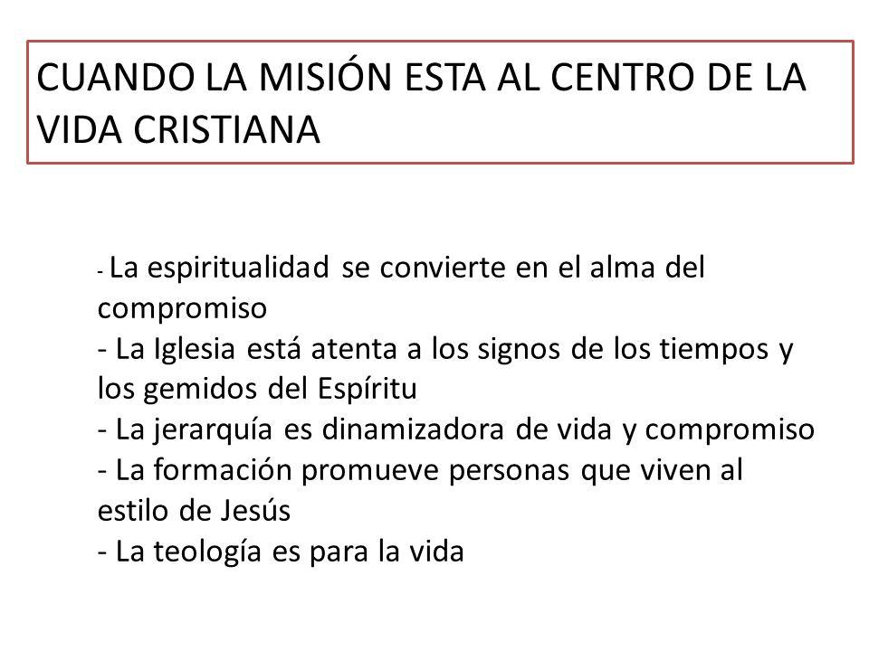 CUANDO LA MISIÓN ESTA AL CENTRO DE LA VIDA CRISTIANA - La espiritualidad se convierte en el alma del compromiso - La Iglesia está atenta a los signos