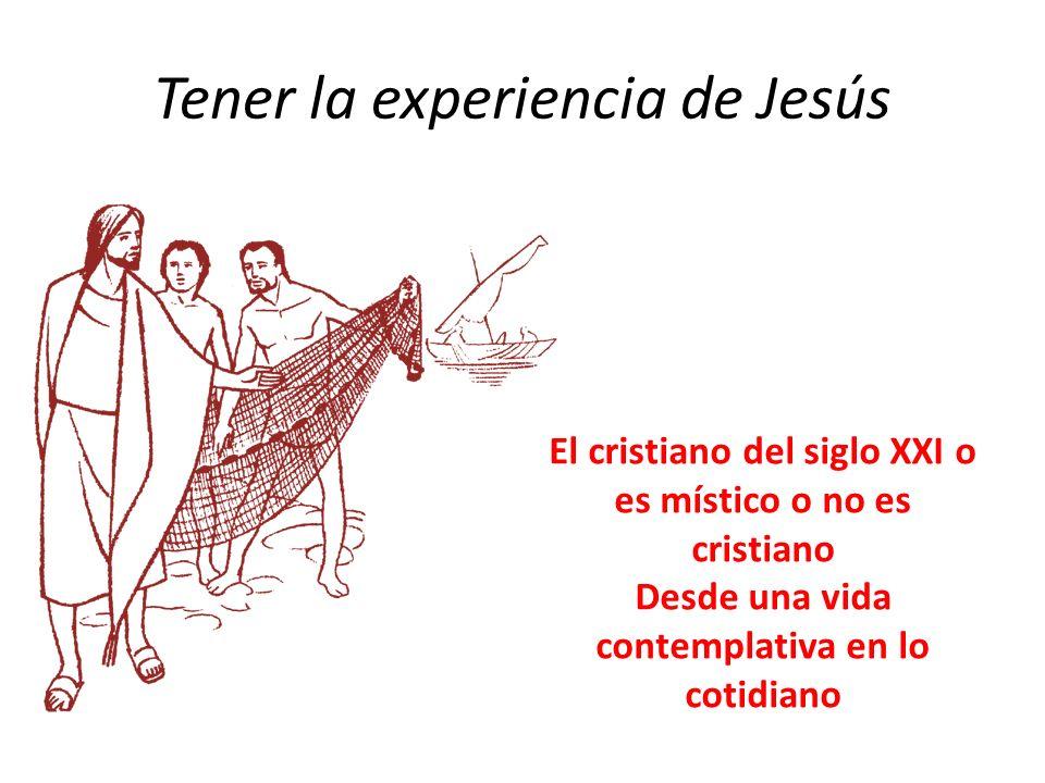 Tener la experiencia de Jesús El cristiano del siglo XXI o es místico o no es cristiano Desde una vida contemplativa en lo cotidiano