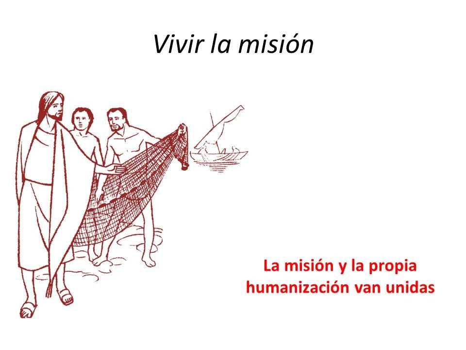 Vivir la misión La misión y la propia humanización van unidas