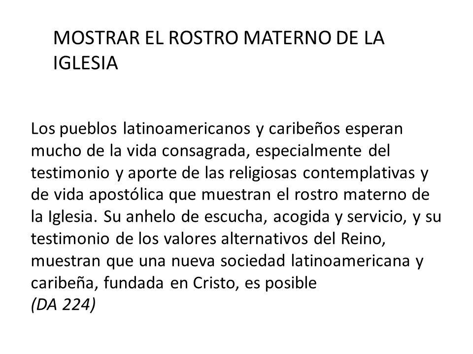 MOSTRAR EL ROSTRO MATERNO DE LA IGLESIA Los pueblos latinoamericanos y caribeños esperan mucho de la vida consagrada, especialmente del testimonio y a