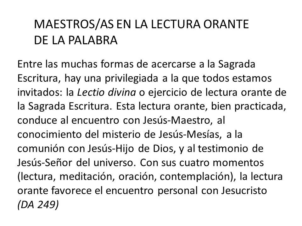 MAESTROS/AS EN LA LECTURA ORANTE DE LA PALABRA Entre las muchas formas de acercarse a la Sagrada Escritura, hay una privilegiada a la que todos estamo