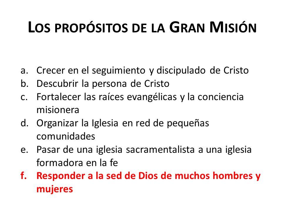 L OS PROPÓSITOS DE LA G RAN M ISIÓN a.Crecer en el seguimiento y discipulado de Cristo b.Descubrir la persona de Cristo c.Fortalecer las raíces evangé