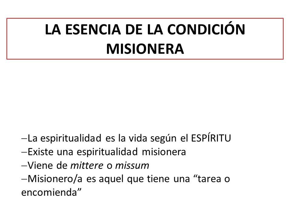 LA ESENCIA DE LA CONDICIÓN MISIONERA La espiritualidad es la vida según el ESPÍRITU Existe una espiritualidad misionera Viene de mittere o missum Misi