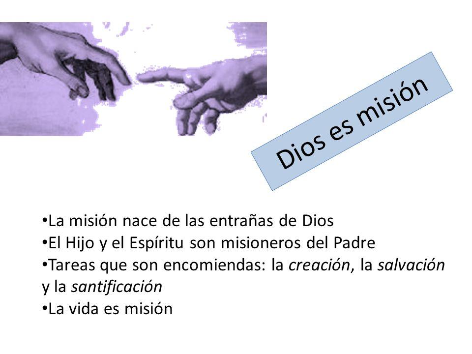 Dios es misión La misión nace de las entrañas de Dios El Hijo y el Espíritu son misioneros del Padre Tareas que son encomiendas: la creación, la salva