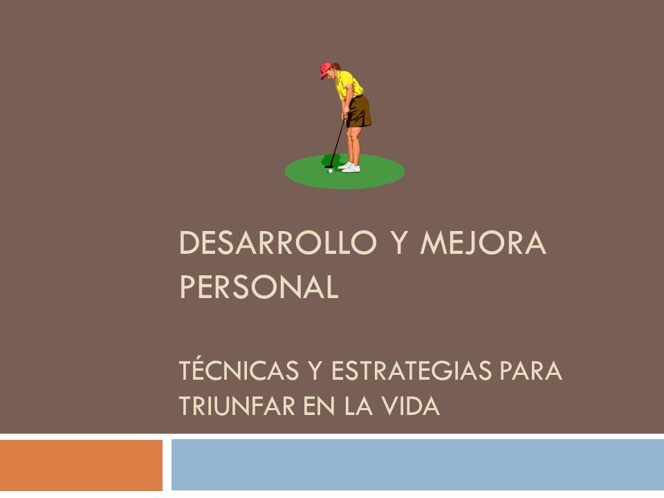 DESARROLLO Y MEJORA PERSONAL TÉCNICAS Y ESTRATEGIAS PARA TRIUNFAR EN LA VIDA