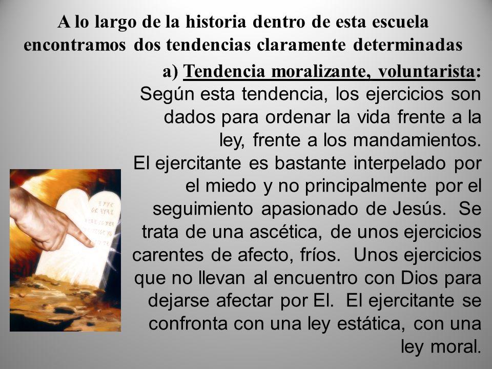a) Tendencia moralizante, voluntarista: Según esta tendencia, los ejercicios son dados para ordenar la vida frente a la ley, frente a los mandamientos