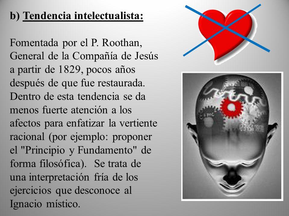 b) Tendencia intelectualista: Fomentada por el P. Roothan, General de la Compañía de Jesús a partir de 1829, pocos años después de que fue restaurada.