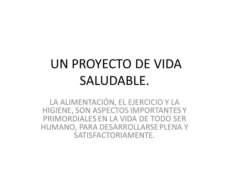 UN PROYECTO DE VIDA SALUDABLE.