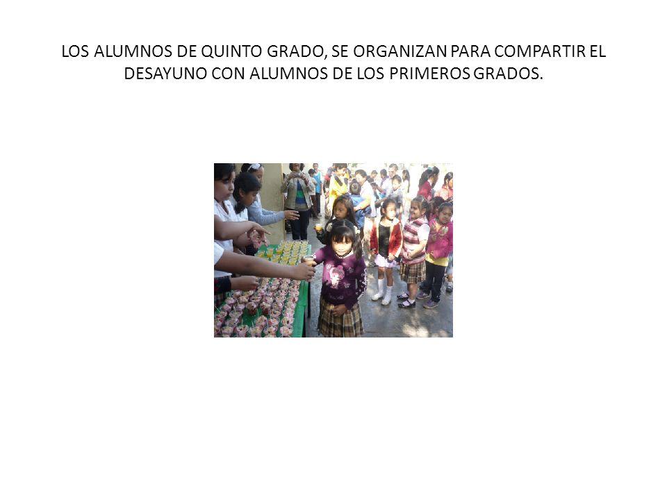 LOS ALUMNOS DE QUINTO GRADO, SE ORGANIZAN PARA COMPARTIR EL DESAYUNO CON ALUMNOS DE LOS PRIMEROS GRADOS.