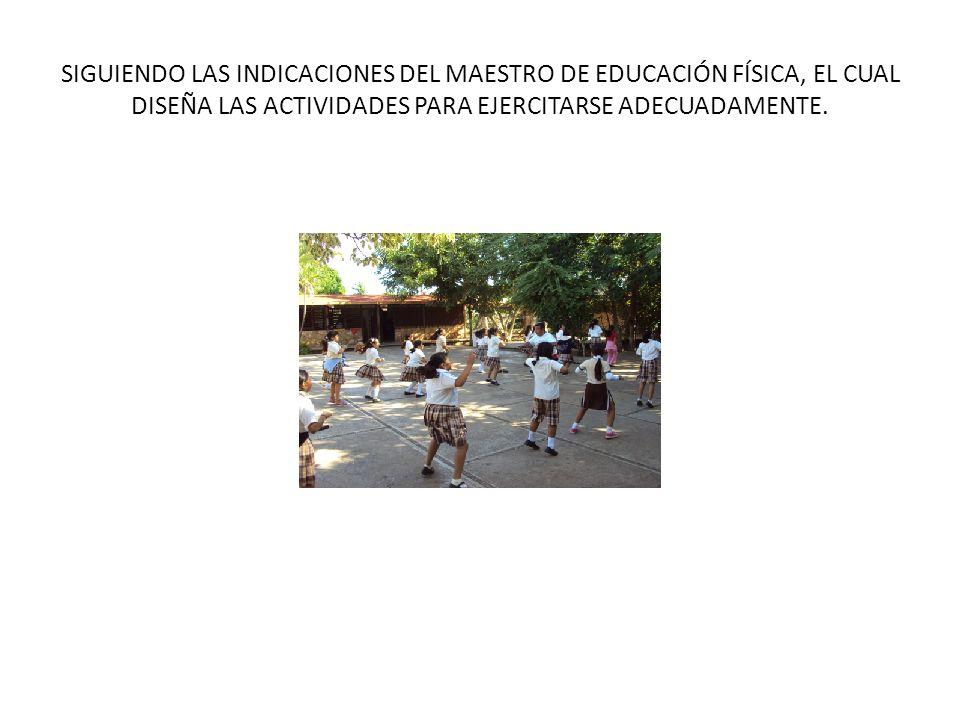 SIGUIENDO LAS INDICACIONES DEL MAESTRO DE EDUCACIÓN FÍSICA, EL CUAL DISEÑA LAS ACTIVIDADES PARA EJERCITARSE ADECUADAMENTE.