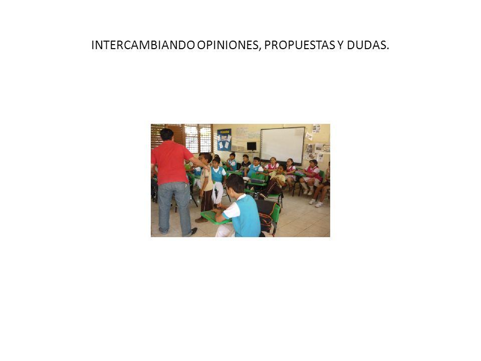 INTERCAMBIANDO OPINIONES, PROPUESTAS Y DUDAS.