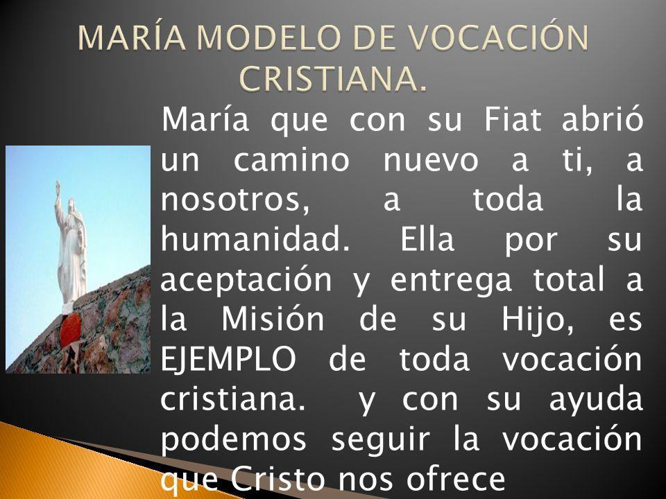 María que con su Fiat abrió un camino nuevo a ti, a nosotros, a toda la humanidad.