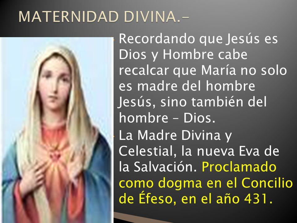 Recordando que Jesús es Dios y Hombre cabe recalcar que María no solo es madre del hombre Jesús, sino también del hombre – Dios.