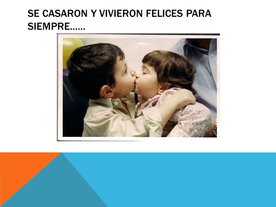 SE CASARON Y VIVIERON FELICES PARA SIEMPRE......